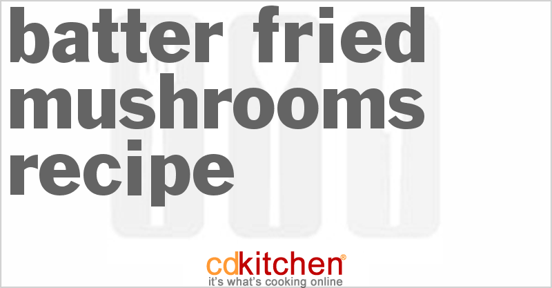 Batter Fried Mushrooms and more recipes