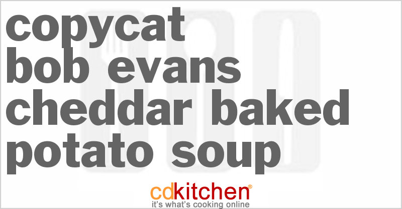Bob Evans Cheddar Baked Potato Soup and more recipes