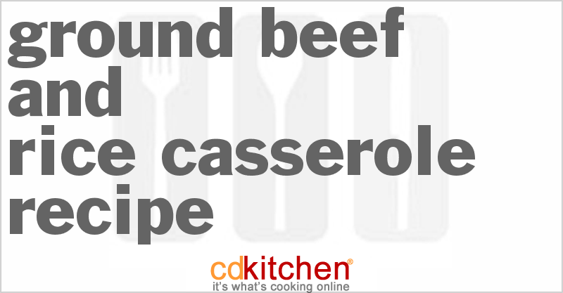 Ground Beef And Rice Casserole and more recipes