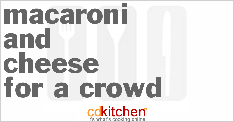 Macaroni and Cheese for a Crowd and more recipes
