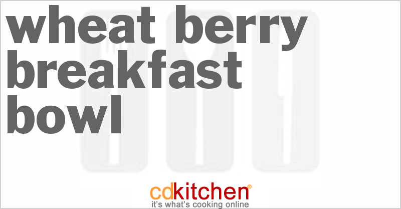 Wheat Berry Breakfast Bowl Recipe | CDKitchen.com
