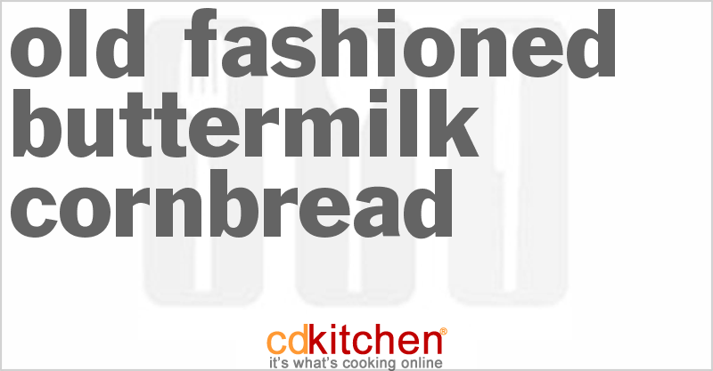 Old-Fashioned Buttermilk Cornbread and more recipes