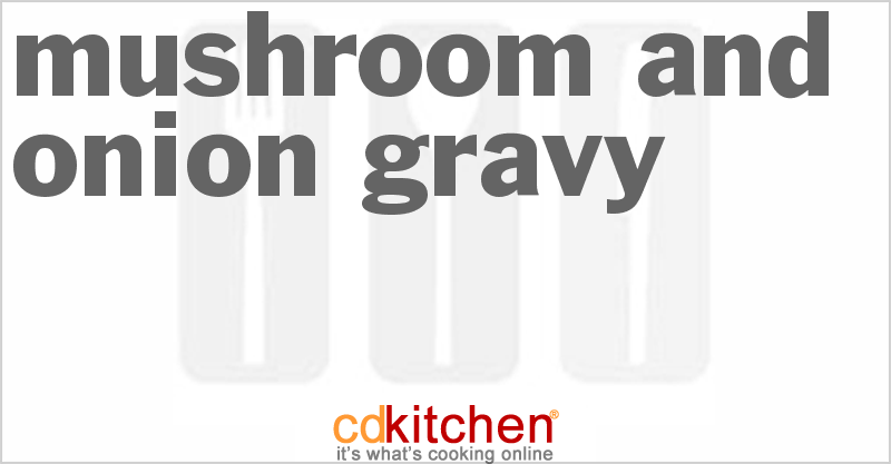 Mushroom And Onion Gravy and more recipes