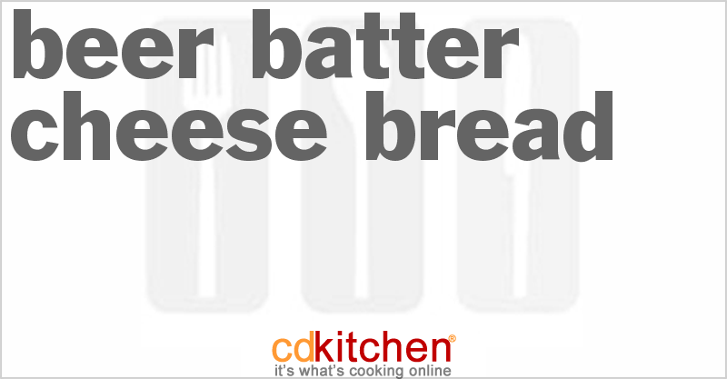 Beer Batter Cheese Bread and more recipes