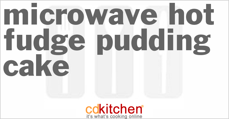 Microwave Hot Fudge Pudding Cake and more recipes