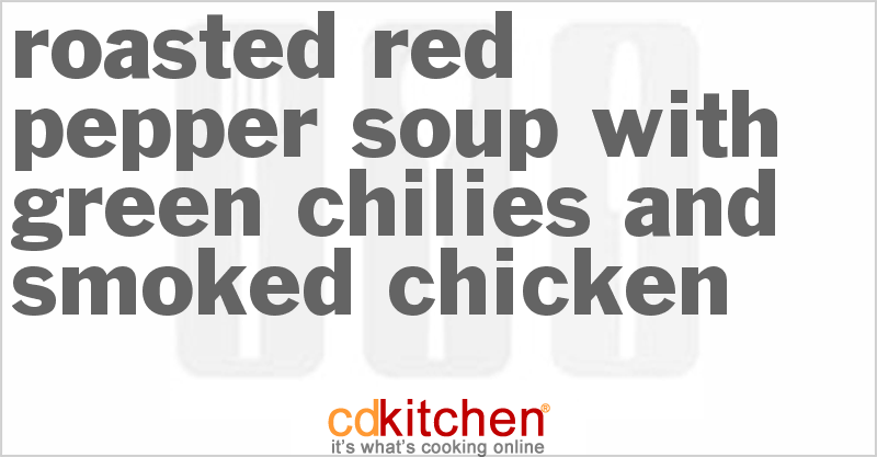 Roasted Red Pepper Soup with Green Chilies and Smoked ...
