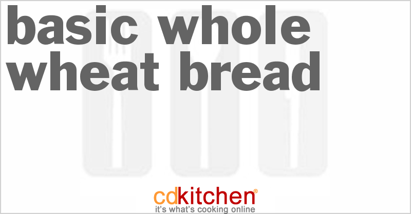 Basic Whole Wheat Bread - CDKitchen.com