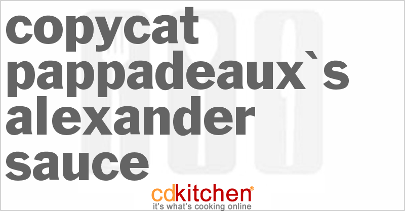 Pappadeaux's Alexander Sauce and more recipes