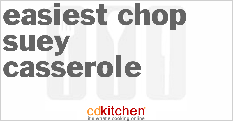 Easiest Chop Suey Casserole and more recipes