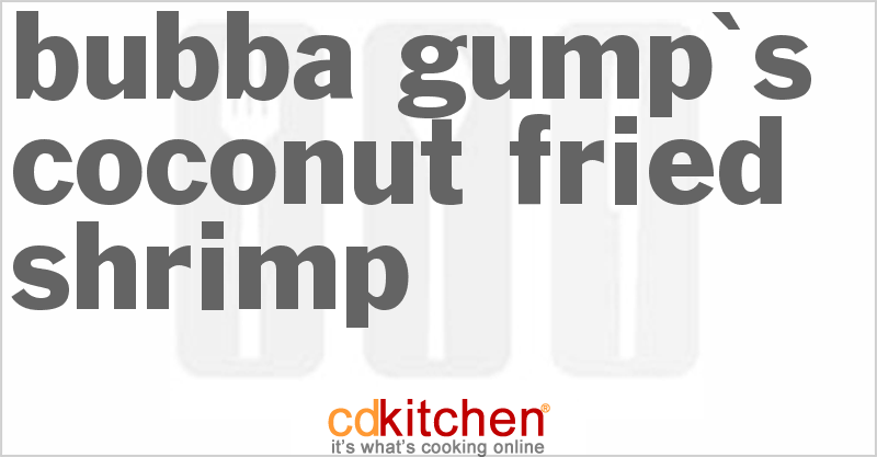 Bubba Gump's Coconut Fried Shrimp and more recipes