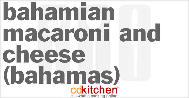 Bahamian Macaroni and Cheese (Bahamas) and more recipes