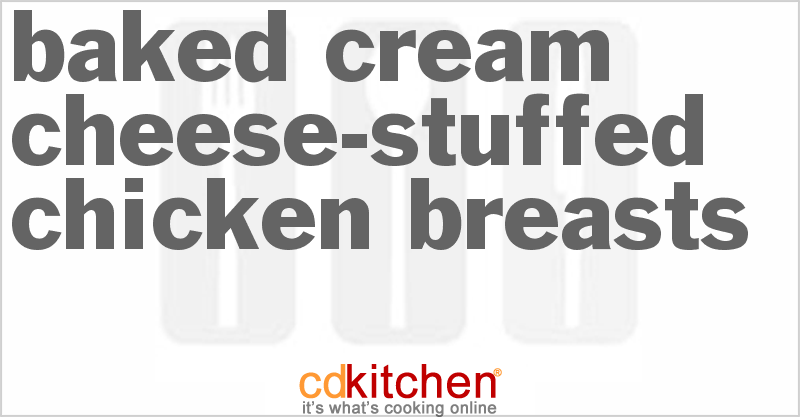 Baked Cream Cheese-Stuffed Chicken Breasts and more recipes