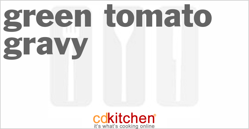 Green Tomato Gravy and more recipes
