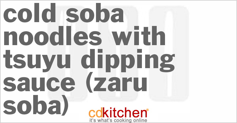 Cold Soba Noodles with Tsuyu Dipping Sauce (Zaru Soba) and more recipes