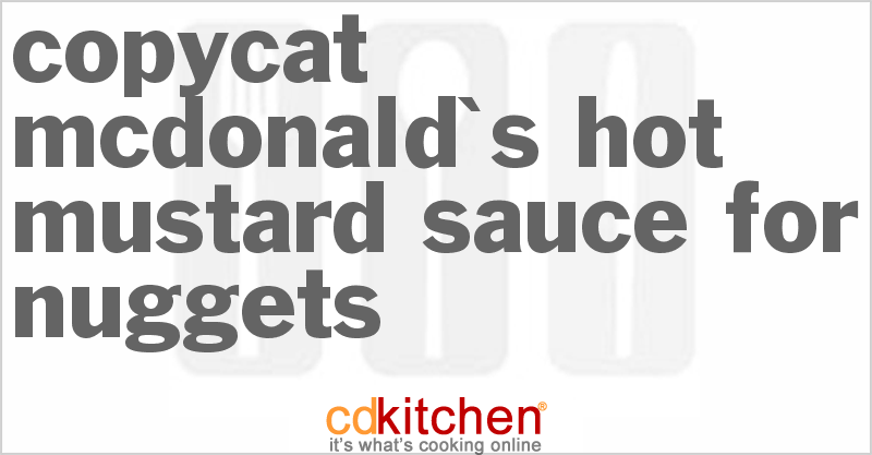 McDonald's Hot Mustard Sauce For Nuggets and more recipes