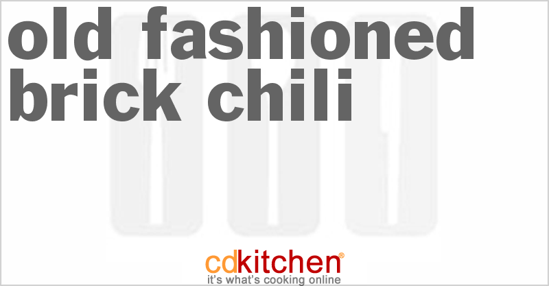 Old-Fashioned Brick Chili and more recipes