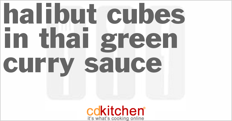 Halibut Cubes in Thai Green Curry Sauce Recipe | CDKitchen.com