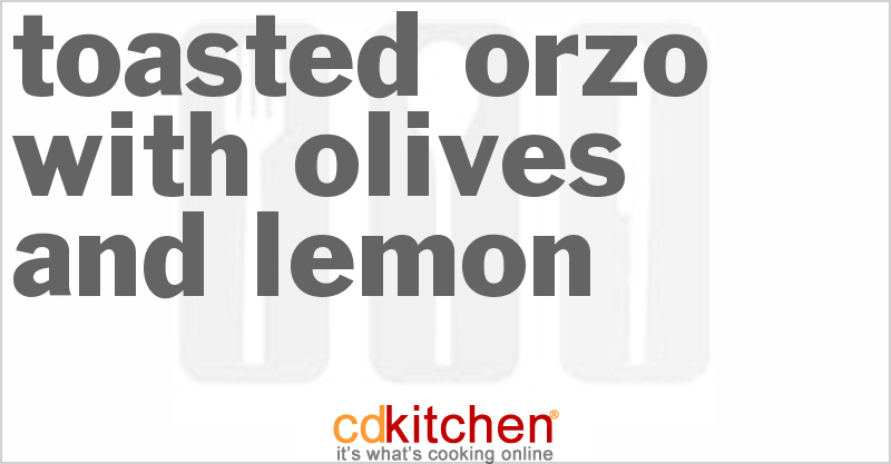Toasted Orzo With Olives And Lemon Recipe from CDKitchen.com
