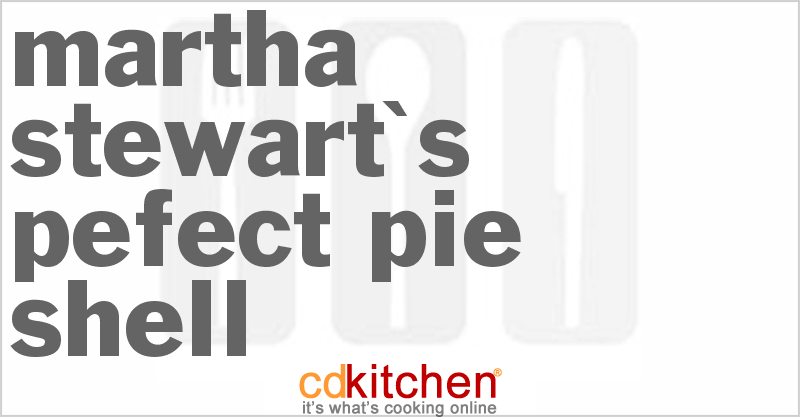 Martha Stewart's Pefect Pie Shell and more recipes
