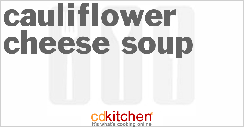 Cauliflower Cheese Soup and more recipes