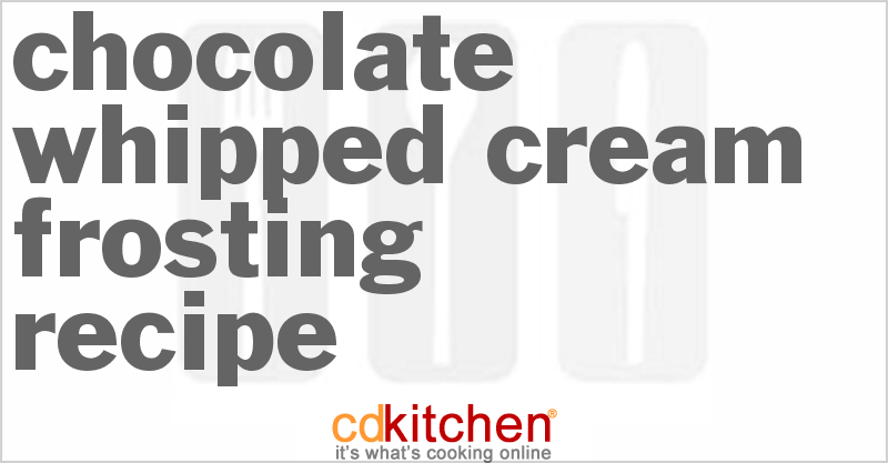 Chocolate Whipped Cream Frosting Recipe from CDKitchen