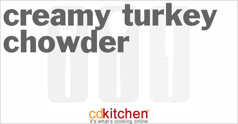 Creamy Turkey Chowder and more recipes