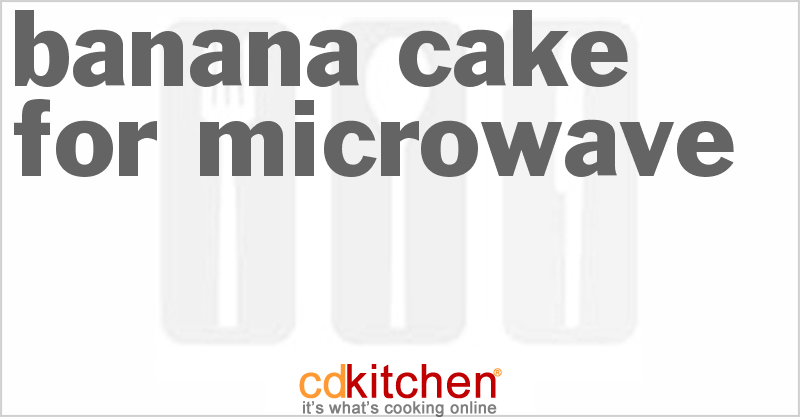 Banana Cake for Microwave and more recipes