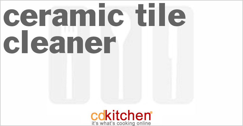 Ceramic Tile Cleaner and more recipes