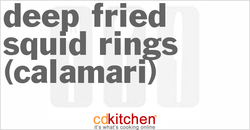 Deep Fried Squid Rings (Calamari) and more recipes
