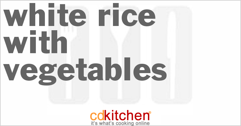 White Rice with Vegetables and more recipes