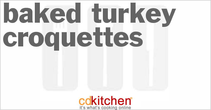 Baked Turkey Croquettes Recipe from CDKitchen