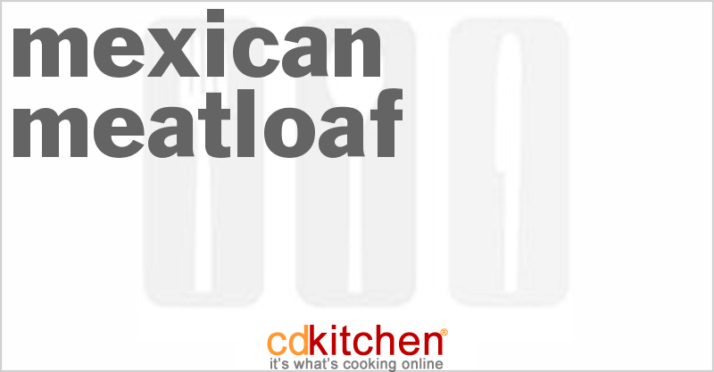 Mexican Meatloaf and more recipes