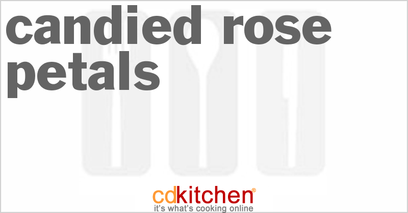 Candied Rose Petals and more recipes