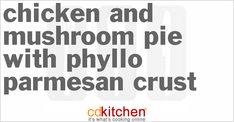 Chicken And Mushroom Pie With Phyllo-Parmesan Crust - CDKitchen.com