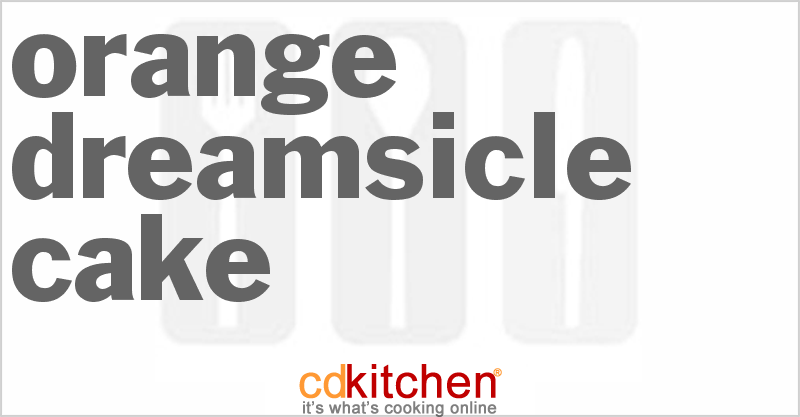 Orange Dreamsicle Cake and more recipes