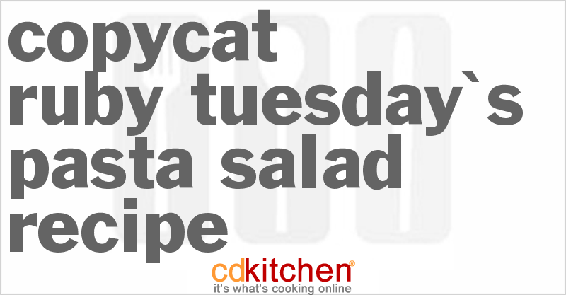 Ruby Tuesday's Pasta Salad and more recipes