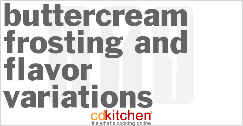 Buttercream Frosting and Flavor Variations and more recipes