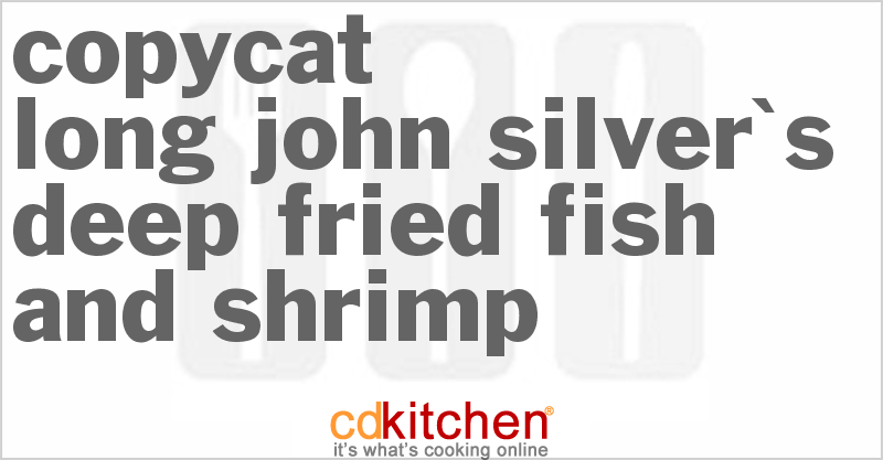 Long john silver 39 s deep fried fish and shrimp recipe from for Long john silvers fish recipe