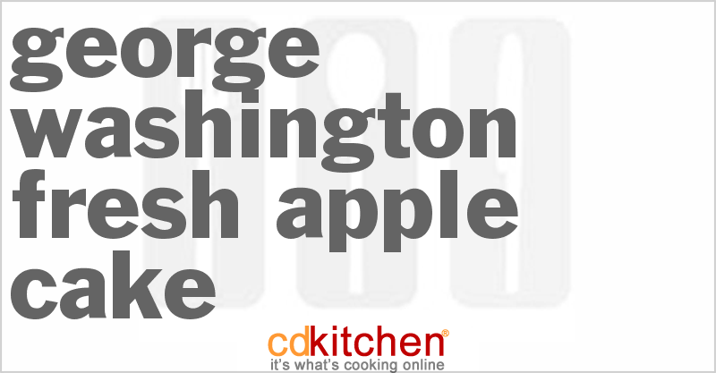 George Washington Fresh Apple Cake and more recipes