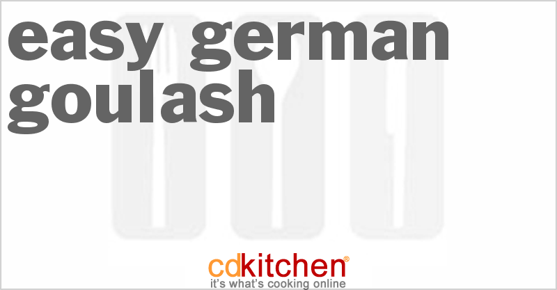 Easy German Goulash and more recipes