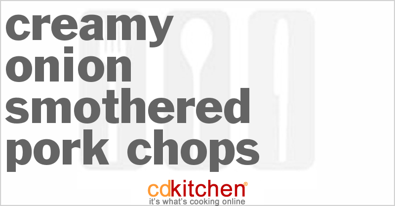 Creamy Onion Smothered Pork Chops and more recipes