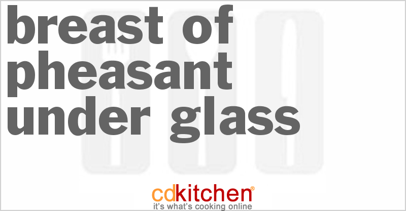 Breast of Pheasant Under Glass and more recipes