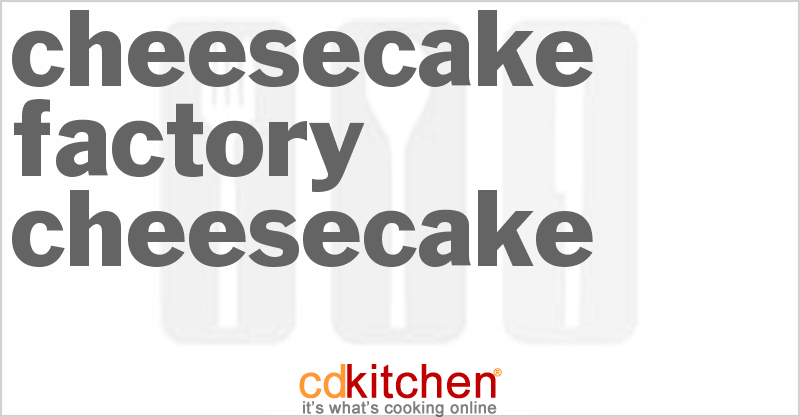 Cheesecake Factory Cheesecake and more recipes