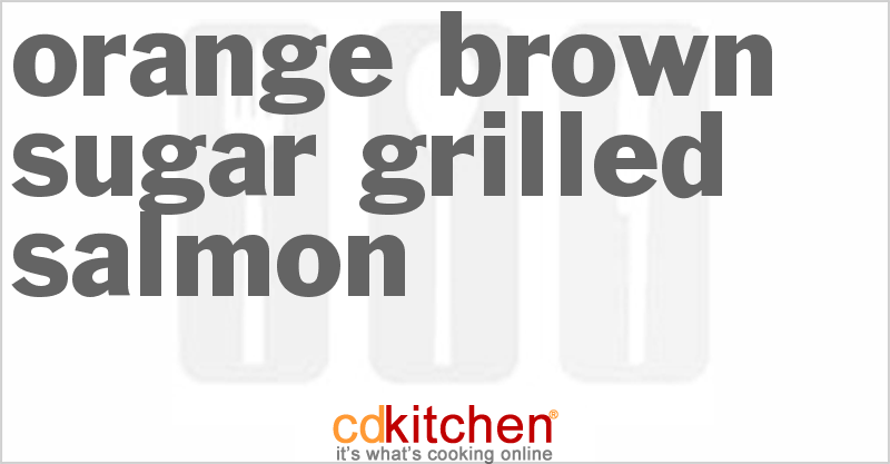 Orange-Brown Sugar Grilled Salmon and more recipes