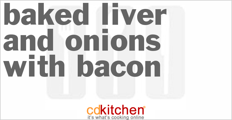 Baked Liver And Onions With Bacon and more recipes