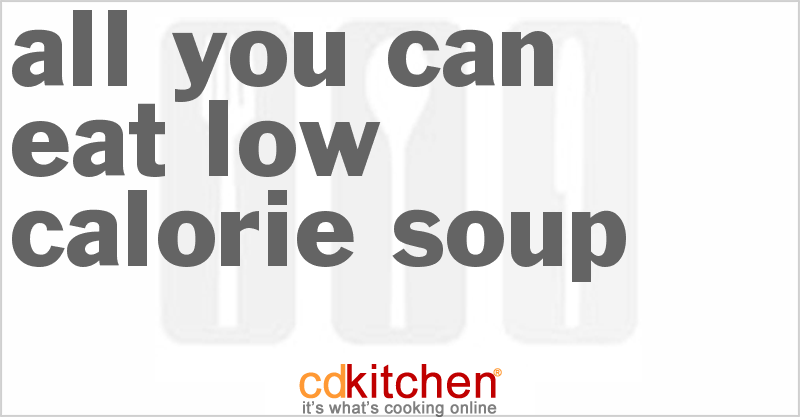 All You Can Eat Low Calorie Soup and more recipes