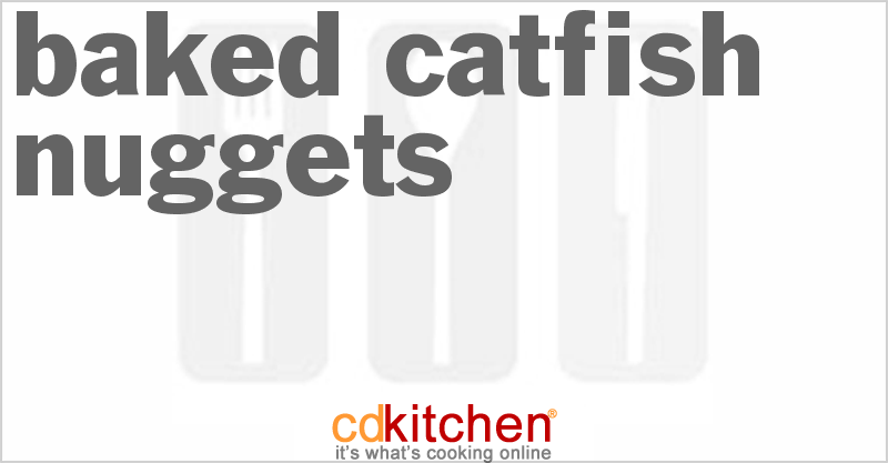 Baked Catfish Nuggets and more recipes