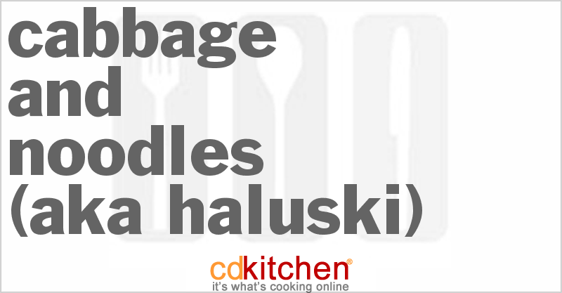 Cabbage and Noodles (Haluski) and more recipes