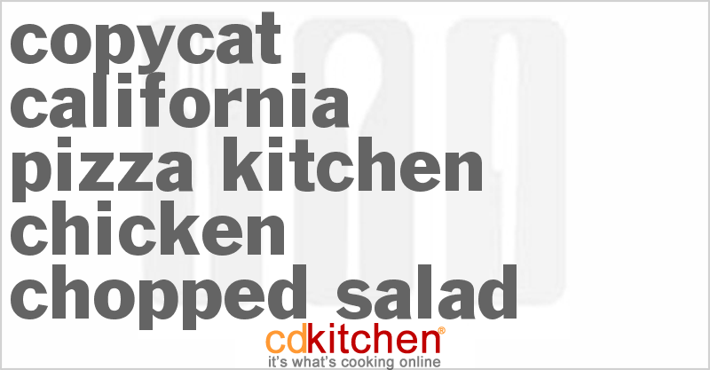 California Pizza Kitchen Chicken Chopped Salad and more recipes
