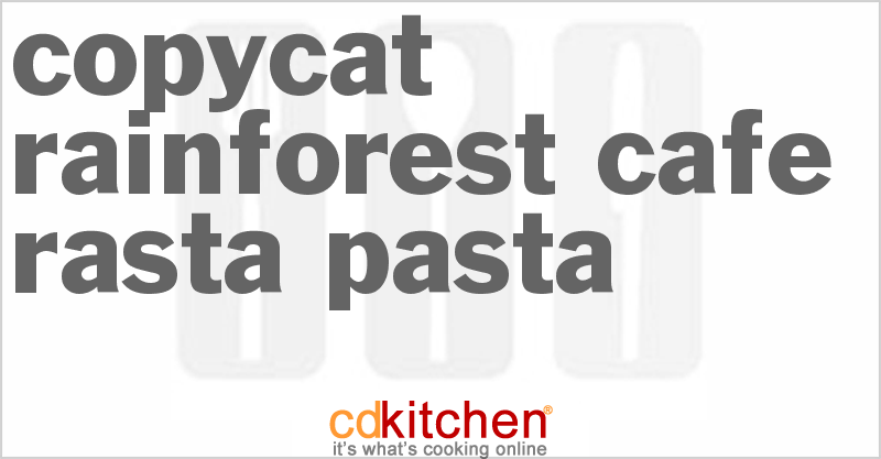 Rainforest Cafe Rasta Pasta and more recipes